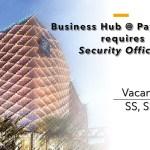 Job Vacancy - Security Officer for Business Hub @ Paya Lebar (SO, SSO, SS)