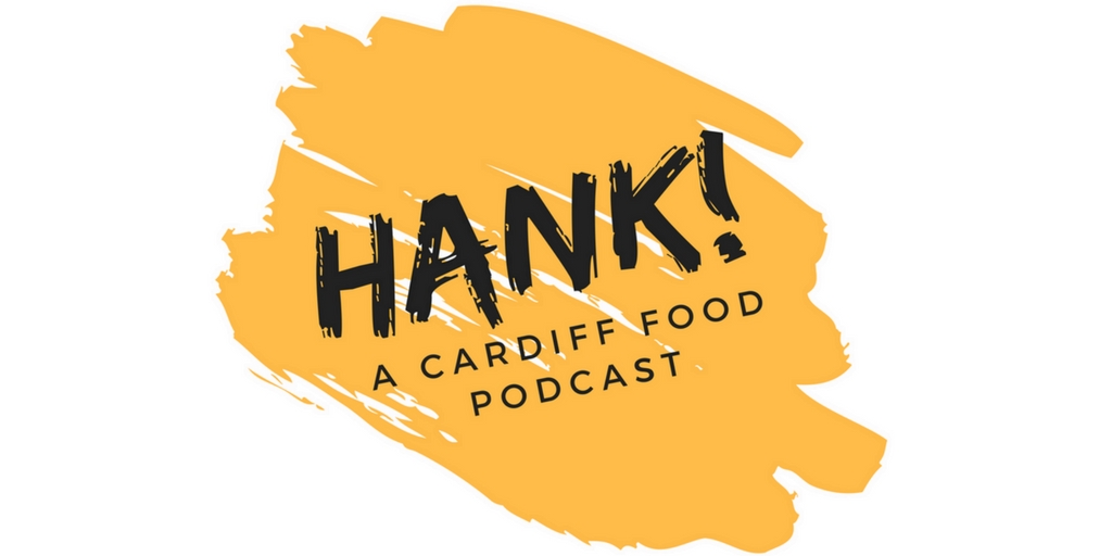 Introducing Hank! A New Cardiff Food Podcast