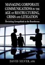 BOOK REVIEW: 'Managing Corporate Communications in the Age of Restructuring, Crisis, and Litigation': David Silver Offers Detailed Instructions to Eliminate 'Groupthink'