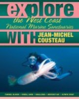 BOOK NOTES: 'Explore the West Coast National Marine Sanctuaries with Jean-Michel Cousteau': Both Armchair or Actual Travelers Will Enjoy, Learn from This Beautiful Book