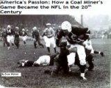 BOOK REVIEW: 'America's Passion: How a Coal Miner's Game Became the NFL in the 20th Century': An eBook for  Sports Fans Who Want the Real Story of How Football Became America's National Sport