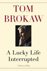 Book Review: 'A Lucky Life Interrupted: A Memoir of Hope': Tom Brokaw's 'Cancer Year' Journal Offers Model for  Explaining How to Face Death