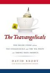BOOK REVIEW: 'The Teavangelicals': The Tea Parties Are Still There:  Many of Them Are Joining Forces with Evangelicals