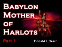 Babylon Mother of Harlots - Part 1