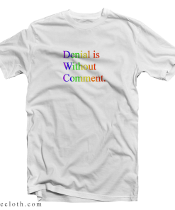Denial Is Without Comment T-Shirt