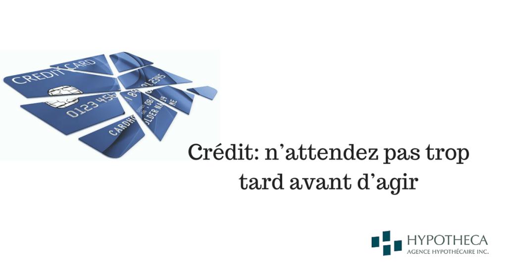 Credit attendez pas trop tard avant agir