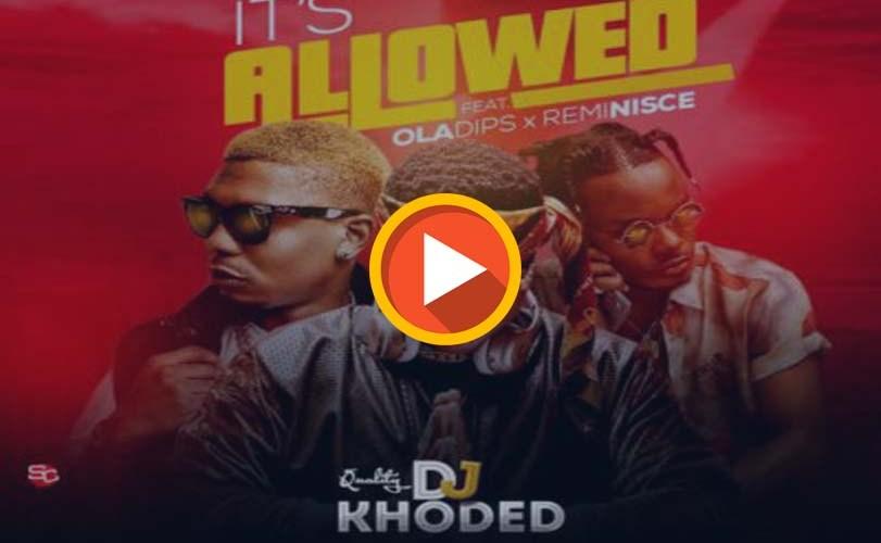 DJ Khoded ft. Oladips & Reminisce – It's Allowed (Audio)