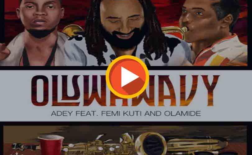 Adey ft. Olamide & Femi Kuti – Oluwa Wavy