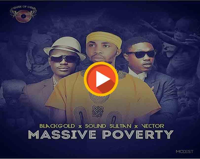 BlackGold Ft. Vector & Sound Sultan – Massive Poverty