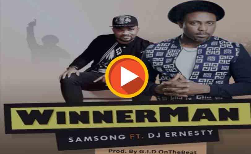 "Samsong  Ft. DJ Ernesty – ""Winnerman"""