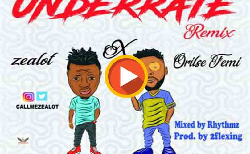 "Zealot ft. Oritsefemi – ""Underrate"" (Remix)"