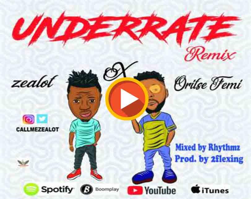 """Zealot ft. Oritsefemi – """"Underrate"""" (Remix)"""