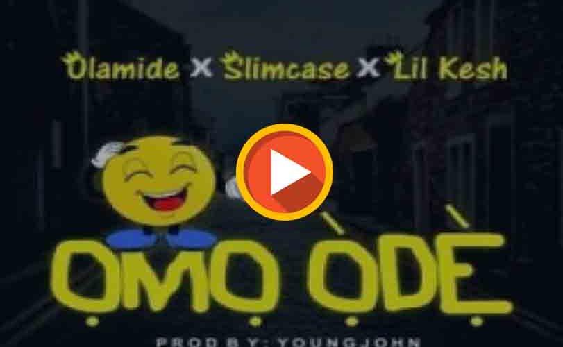 Olamide Ft. Slimcase X Lil Kesh – Omo Òdè