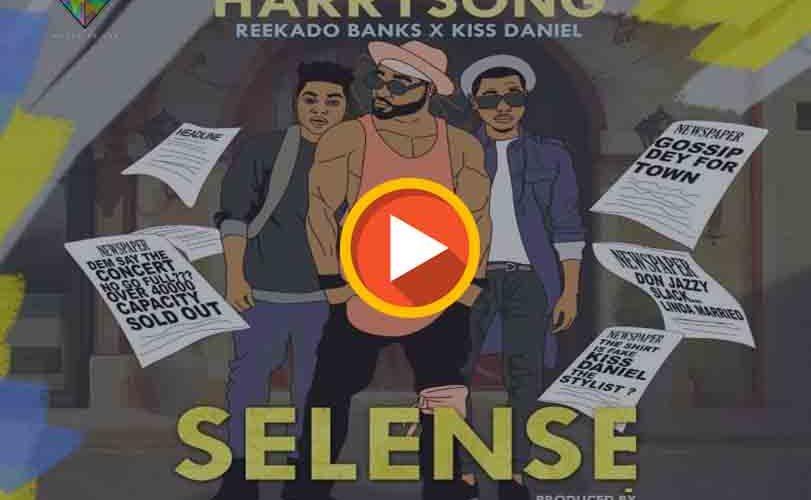 Harrysong Ft Kiss Daniel & Reekado Banks – Selense