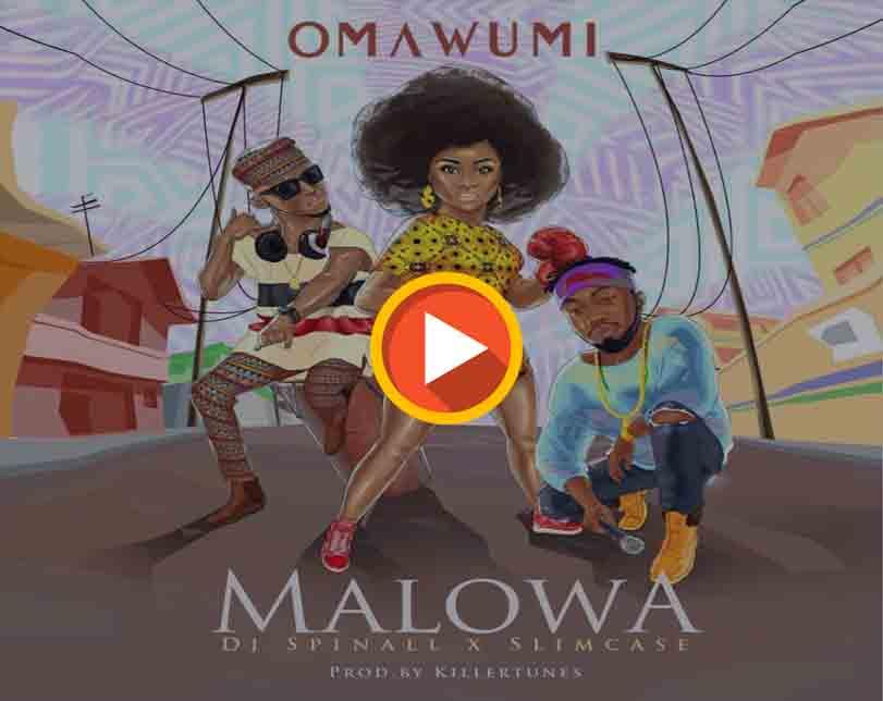 """Omawumi  ft. Slimcase & DJ Spinall – """"Malowa"""""""