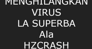 cara menghapus virus la superba