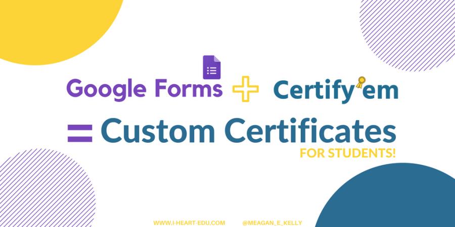 Google Forms + Certify\'Em = Custom Certificates for Students! – i ❤ edu