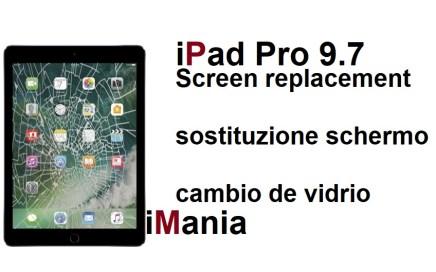 IPAD PRO 9.7 SOSTITUZIONE VETRO TUOC LCD CAMBIAR PANTALLA LCD REPAIR SCREEN IMANIA ASSISTENZA VARESE