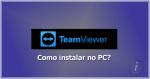 TeamViewer: Como instalar no computador (PC)?