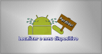 Localizar o meu dispositivo: a nova ferramenta de localização de dispositivos Android