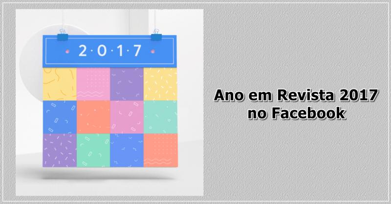 Ano em revista 2017 - Facebook