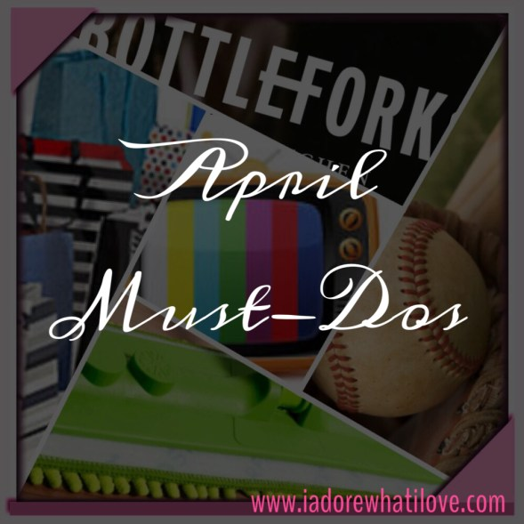 April Must-Dos - via www.iadorewhatilove.com
