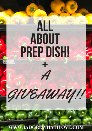 I Adore What I Love Blog // ALL ABOUT PREP DISH + A GIVEAWAY // www.iadorewhatilove.com #iadorewhatilove