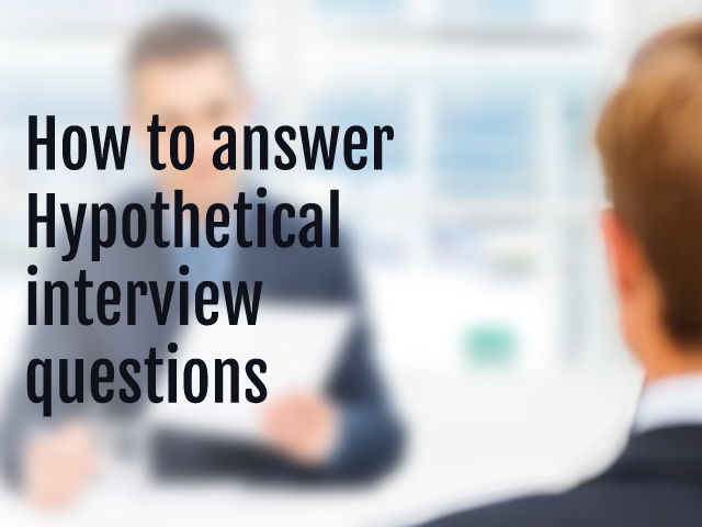 Best Answers to Hypothetical Questions at Interviews | iAdroit
