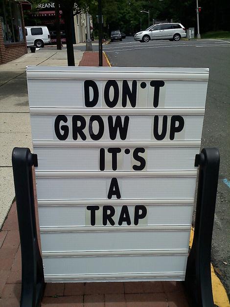 Don't grow up...
