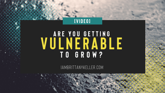 Video: Are You Getting Vulnerable to Grow?
