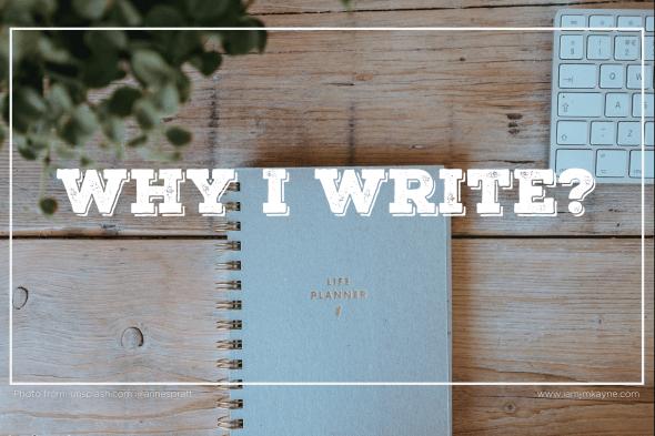 Why I Write? - iamjmkayne.com