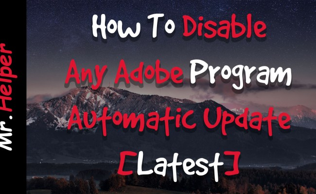 How To Disable Any Adobe Program Automatic Update Mr Helper