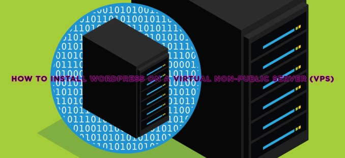 virtual private server - How to Install WordPress on a Virtual non-public Server (VPS)