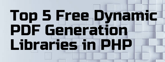 Top 5 Free Dynamic PDF Generation Libraries in PHP