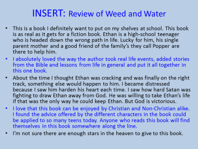 Above book review by Sandra K. Stiles. Weed and Water is for teenagers, for parents struggling with teenagers, and for grandparents who would like to help. It offers truths about failure, shame, depression, grace, forgiveness, and resilience (click to enlarge, then back-arrow to return to blog). END OF INSERT.