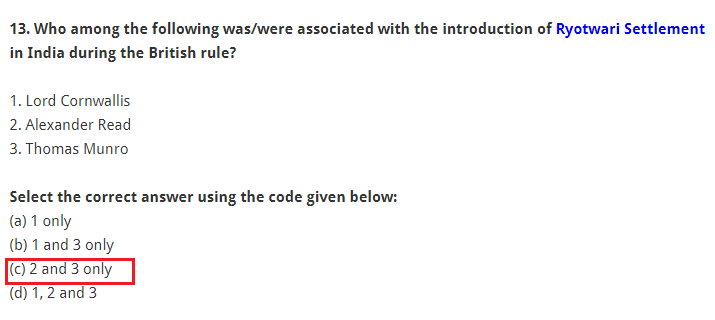 Who among the following was/were associated with the introduction of Ryotwari Settlement in India during the British rule? 1. Lord Cornwallis 2. Alexander Read 3. Thomas Munro Select the correct answer using the code given below: (a) 1 only (b) 1 and 3 only (c) 2 and 3 only (d) 1, 2 and 3