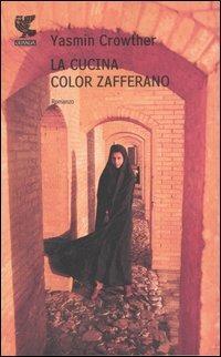 La cucina color zafferano  Yasmin Crowther  Libro  Guanda  Narratori della Fenice  IBS