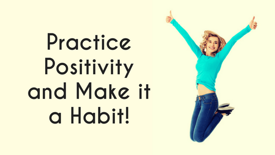 Practice Positivity and Make it a Habit