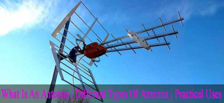 What Is An Antenna   Types Of Antenna   Practical Uses