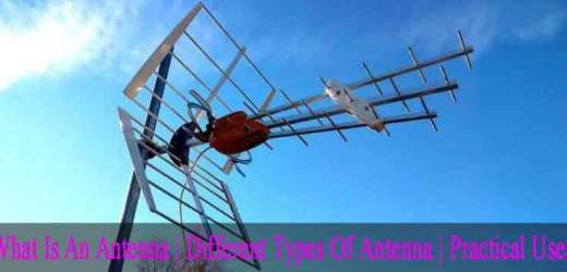 What Is An Antenna | Types Of Antenna | Practical Uses