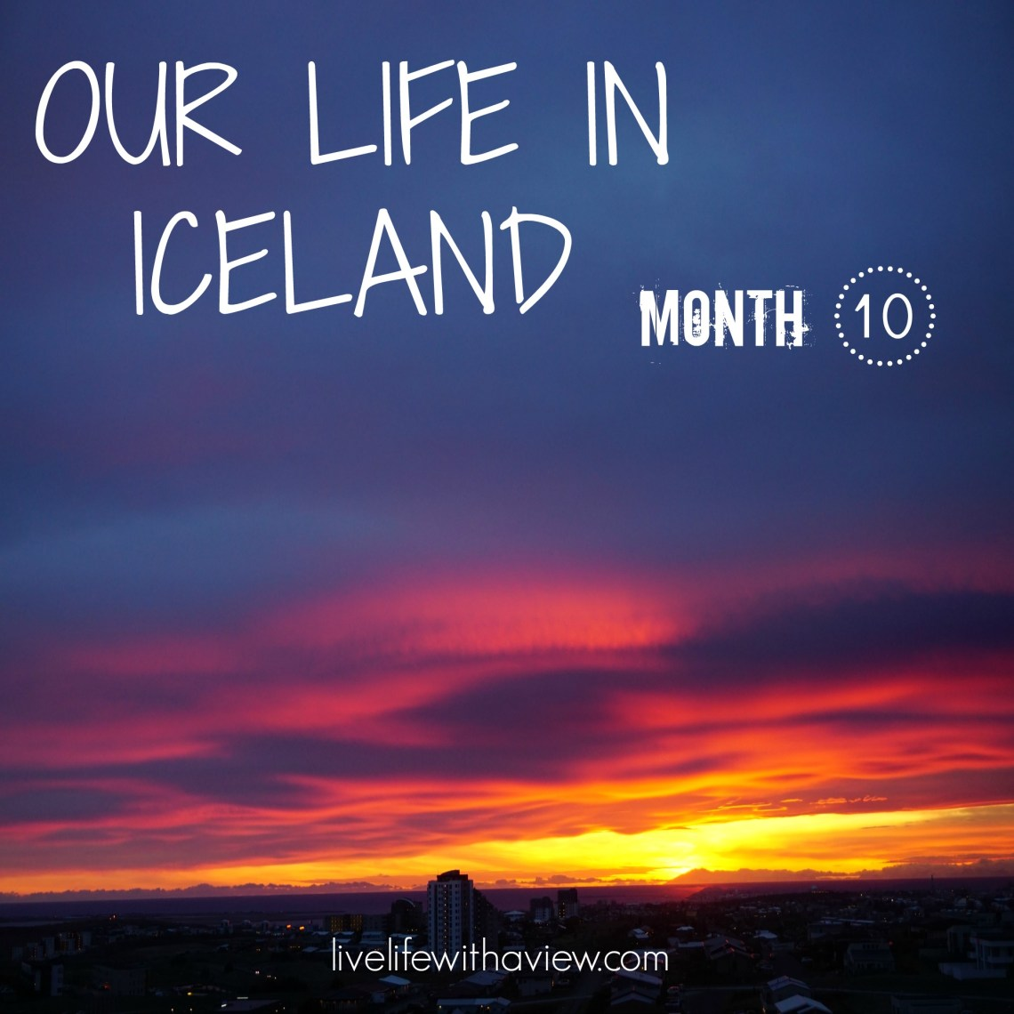 Our Life in Iceland - Month 10 Life With a View