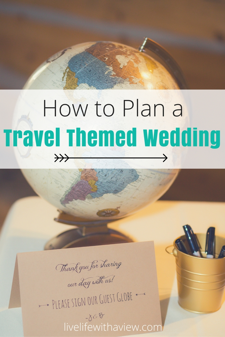 How to plan a travel themed wedding | Life With a View
