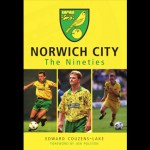 Norwich City – The Nineties – By Edward Couzens-Lake