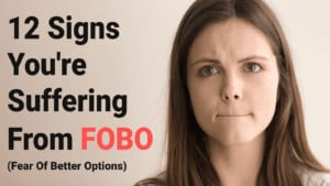 12-Signs-Youre-Suffering-From-FOBO-Fear-Of-Better-Options-300x169-1-1.jpg