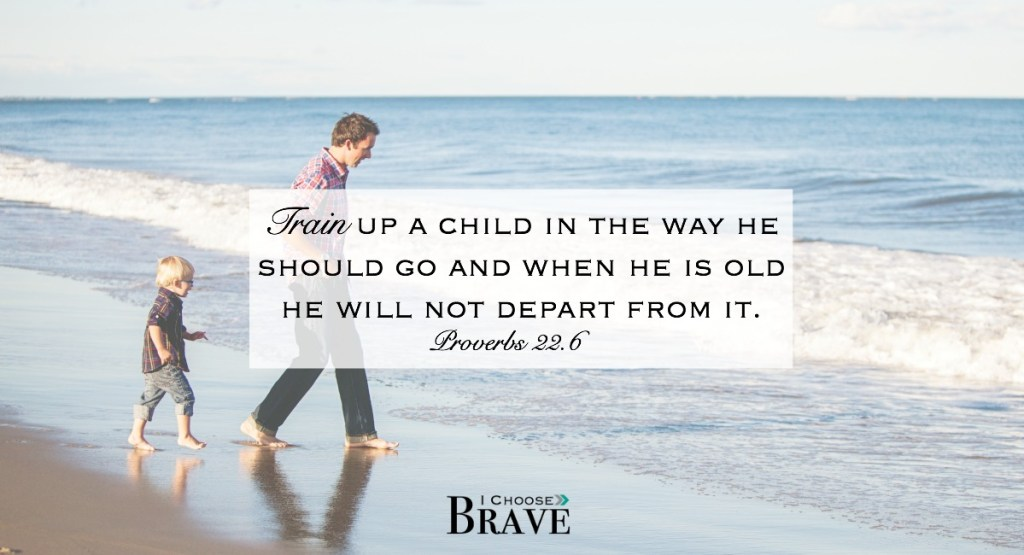 Train up a child. Proverbs 22:6