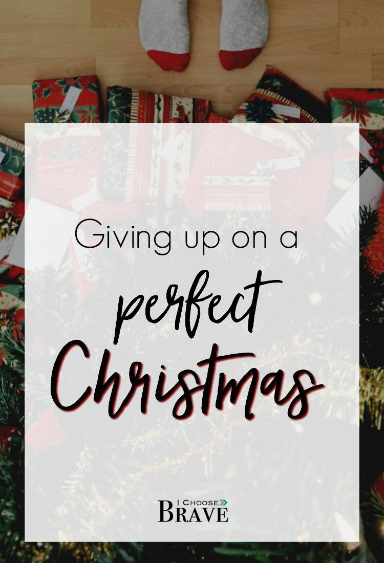 Giving up on a Perfect Christmas - I choose brave