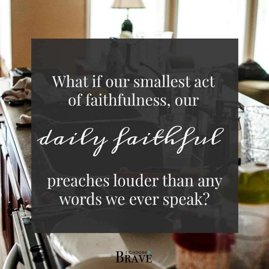 My daily faithful is preaching louder than my words ever will.