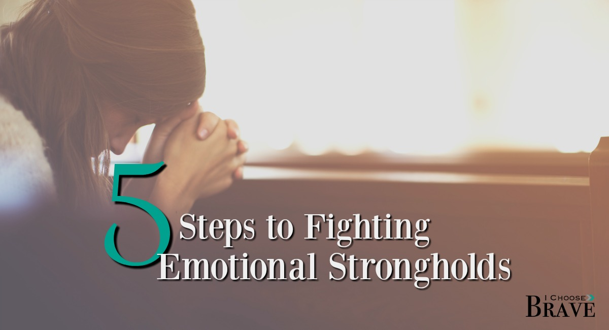 5 Steps to Fighting Emotional Strongholds - I choose brave