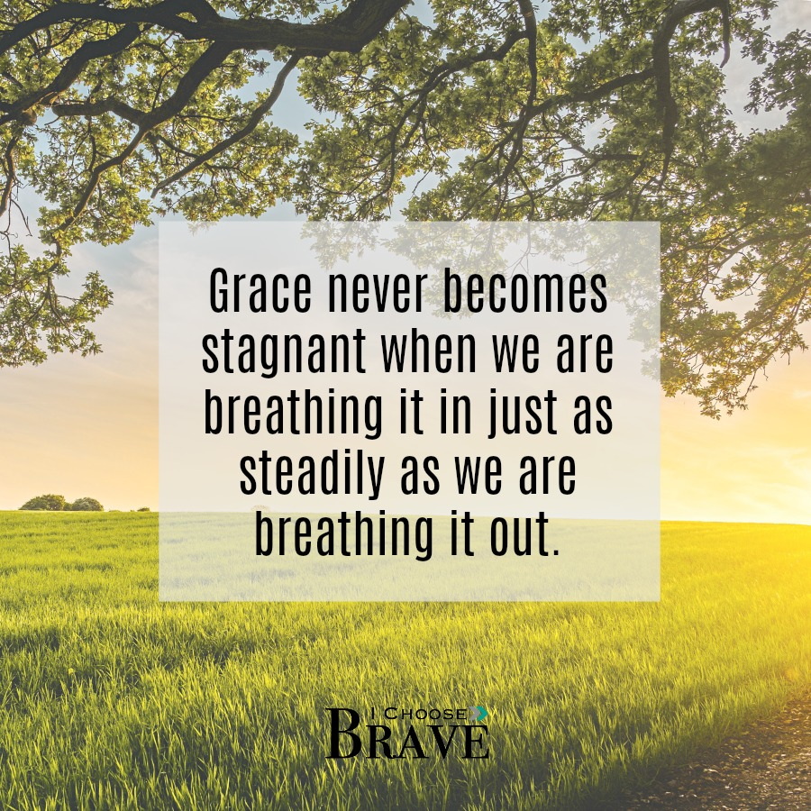 Keeping breathing. There is always enough grace.
