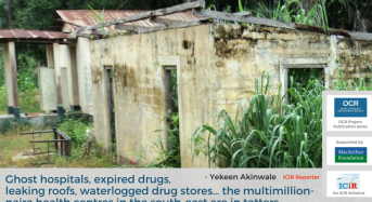 INVESTIGATION: Ghost hospitals, expired drugs, leaking roofs, waterlogged drug stores… the multimillion-naira health centres in the south-east are in tatters